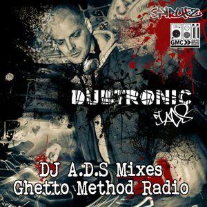 DJ A.D.S - Ghetto Method Radio (Dubtronic) - Ep6