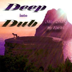 Deep into Dub - deep house, electro, dub Mix 2016 by Eschi