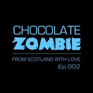 Chocolate Zombie - From Scotland with Love Ep.002