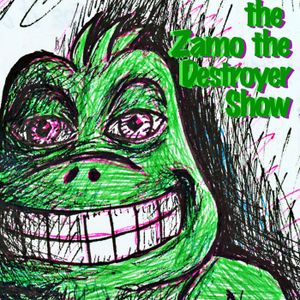 The Zamo the Destroyer Show: Episode #11
