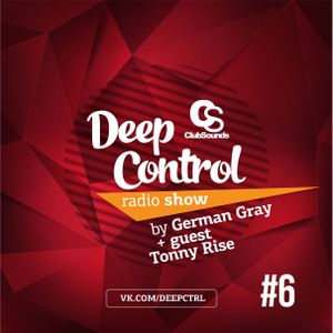 Deep Control Radio Show — by German Gray + guest Tonny Rise #6 (21.05.2016)