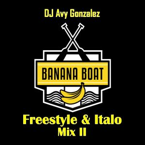The Best of Banana Boat Freestyle & Italo Mix 2 by DJ AVY G | Mixcloud