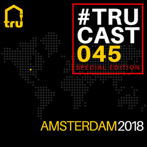 TRUcast 045 - Amsterdam 2018 Compilation