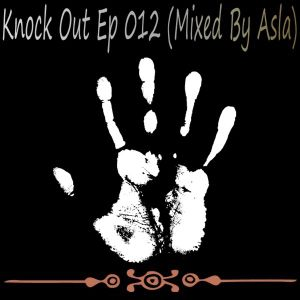 Knock Out Ep 012 (Mixed By Asla)