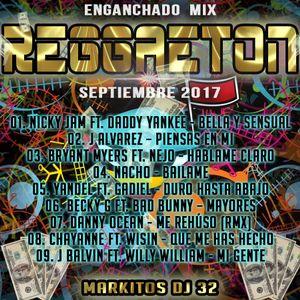 Enganchado  Mix Reggaeton Sep. 2017 (Markitos DJ 32)