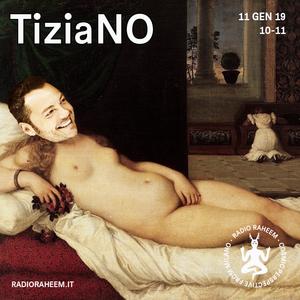 TiziaNo w/ Irene Graziosi e Laura Tonini - Guest: Federico Bernocchi 11-1-19