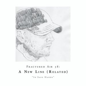 Fractured Air 38: In Safe Hands (A Mixtape by A New Line (Related)