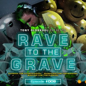 Tony Oldskool - Rave To The Grave Show Episode #08