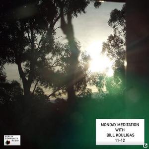 Monday Meditation with Bill Kouligas
