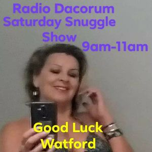 Radio Dacorum Presents Saturday Snuggle Show 18.5.19 9am-11am.  FA CUP FINAL DAY GOOD LUCK WATFORD