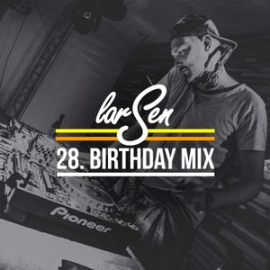 LARSEN 28TH // BIRTHDAY MIX