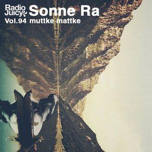 Radio Juicy Vol. 94 (muttke mattke by Sonne Ra)