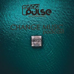 Vlad Pulse - Change Music Podcast #010