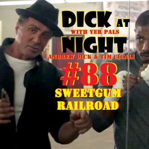 Dick At Night Episode 88 (Sweetgum Railroad)