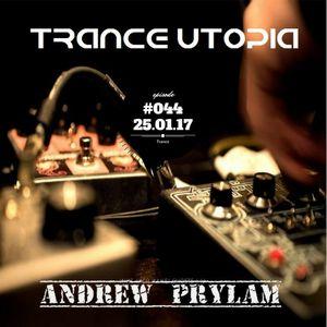 Andrew Prylam - Trance Utopia #044 [25.1.17]
