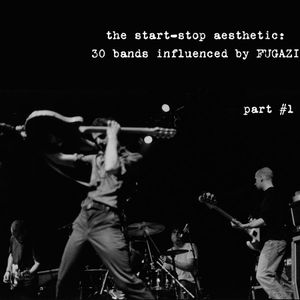 The Start-Stop Aesthetic: 30 bands influenced by FUGAZI (part 1)