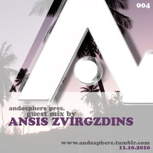 Andosphere pres. Guest mix 004 by ANSIS ZVIRGZDINS