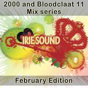 February Edition of Irie Sound's 2000 and Bl**dclaat 11 Mix series.