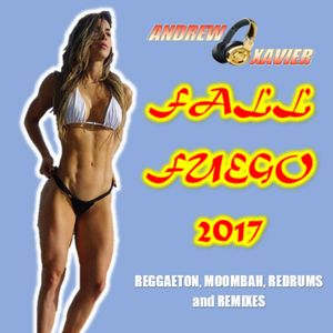Andrew Xavier - Fall Fuego 2017 (Reggaeton, Moombah, Redrums and Remixes)