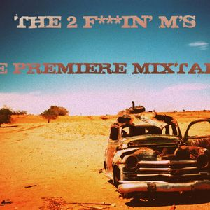 THE 2 F***IN' M'S - LE PREMIERE MIXTAPE