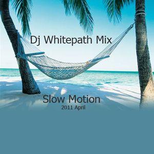 Dj Whitepath Mix - Slow Motion (2011 April)