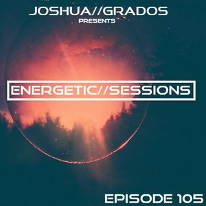 Energetic Sessions 105 pres by Joshua Grados