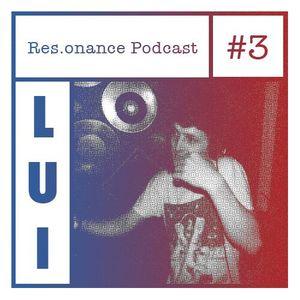 LUI - RES.ONANCE PODCAST #3