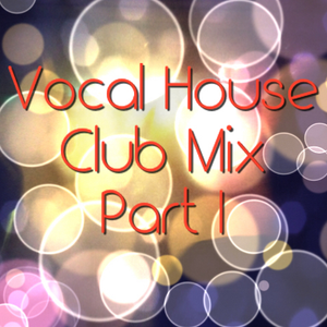 Vocal House Club Mix Part I
