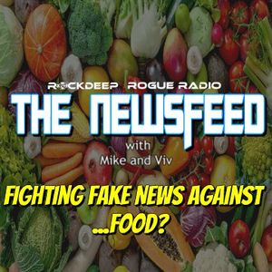 The Newsfeed with Mike and Viv - Fighting Fake News Against...Food?