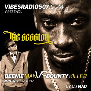 THE SESSION RADIO SHOW: BEENIE MAN vs BOUNTY KILLER . THE CLASH by DJ MAO  www.vibesradio507.com