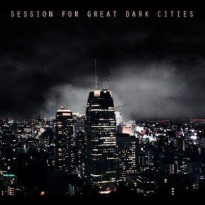 Session For Great Dark Cities