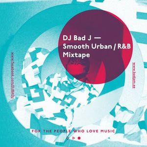 DJ BAD J_Smooth_Urban_HipHop_Mixtape