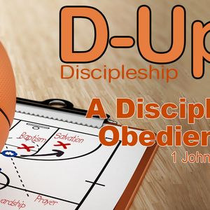 D-UP:  A SERIES ON DISCIPLESHIP: A Disciple's Obedience (Audio)