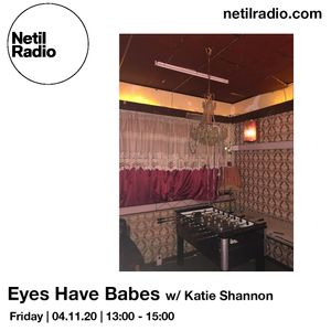 Eyes Have Babes w/ Katie Shannon - 4th December 2020
