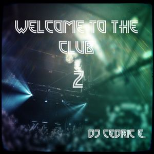 Welcome to the club 2 by Dj Cedric E.