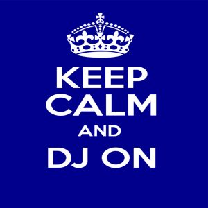 Keep calm and dj on...