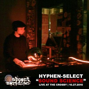 "Hyphen-Select: ""Sound Science"" (Live @ The Crosby)"