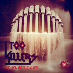 Too Killers - The lick of the Killer