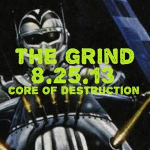 The Grind - 8/25/13 (Core of Destruction Radio)