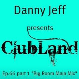 "Danny Jeff presents ClubLand episode 66 part 1 ""Big Room Main Mix"""