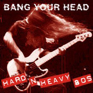 Bang Your Head: Hard & Heavy 80's 1987-1