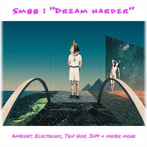 Dream Harder - An Electronic Ambient  Journey (sm88)