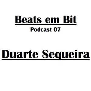 Duarte Sequeira - Beats em Bit Podcast nº07
