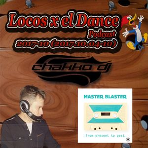 LOCOS x el DANCE Podcast 2017-10 by CHAKKO DJ (2017.11.04-10)