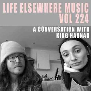 Life Elsewhere Music Vol 224 - A Conversation With King Hannah