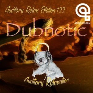 Auditory Relax Station #122: Dubnotic