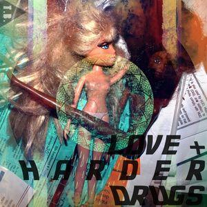 Love + Harder Drugs