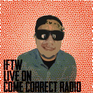 IFTW Live on Come Correct Radio