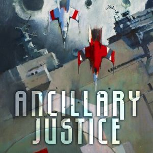 Episode 4: Ancillary Justice by Anne Leckie