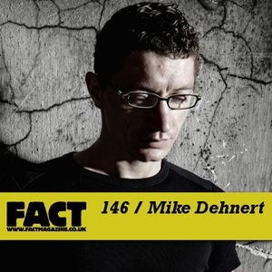 FACT Mix 146: Mike Dehnert